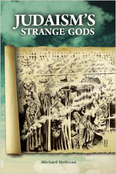 Judaisms Strange Gods by Michael Hoffman