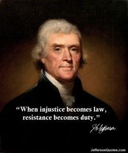Thomas Jefferson When injustice becomes law, resistance becomes duty
